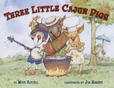 The Three Little Cajun Pigs By Artell, Mike/ Harris, Jim (ILT)